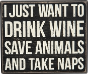 Box Sign, I just want to drink wine, save animals and take naps