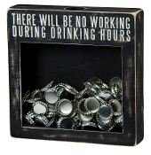 """There Will Be No Working During Drinking Hours"" Shadow Box Sign"
