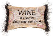 Wine, It's How The Classy People Get Drunk, Throw Pillow
