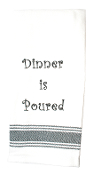 Dinner is Poured Kitchen Towel