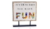 It's Okay To Have Too Much Fun, Standing Table Sign