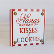 Nana's Never Run Out of Kisses or Cookies, Tack Sign