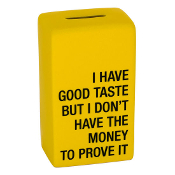 I Have Good Taste, But No Money To Prove It, Piggy Bank
