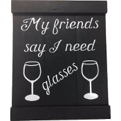 My Friend Say I Need Glasses Black Wooden Sign